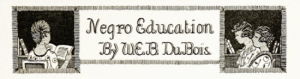 Banner reading Negro Education by W.E.B. DuBois with illustrations of women reading, The Crisis, 1918.