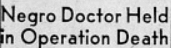 Headline: Negro Doctor Held in Operation Death